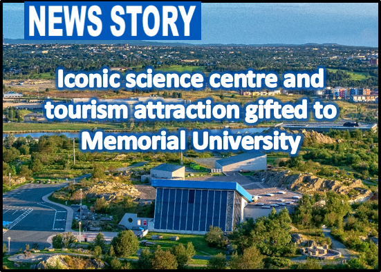 Iconic science centre and tourism attraction gifted to Memorial University